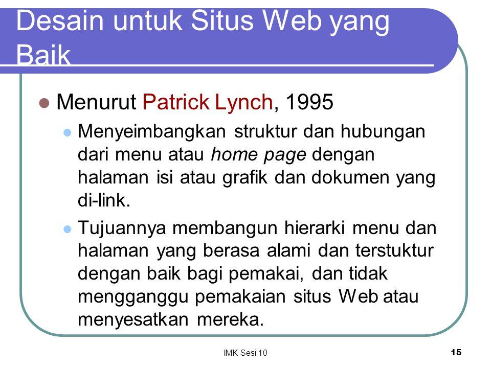 IMK Sesi 1015 Desain untuk Situs Web yang Baik Menurut Patrick Lynch, 1995 Menyeimbangkan struktur dan hubungan dari menu atau home page dengan halama