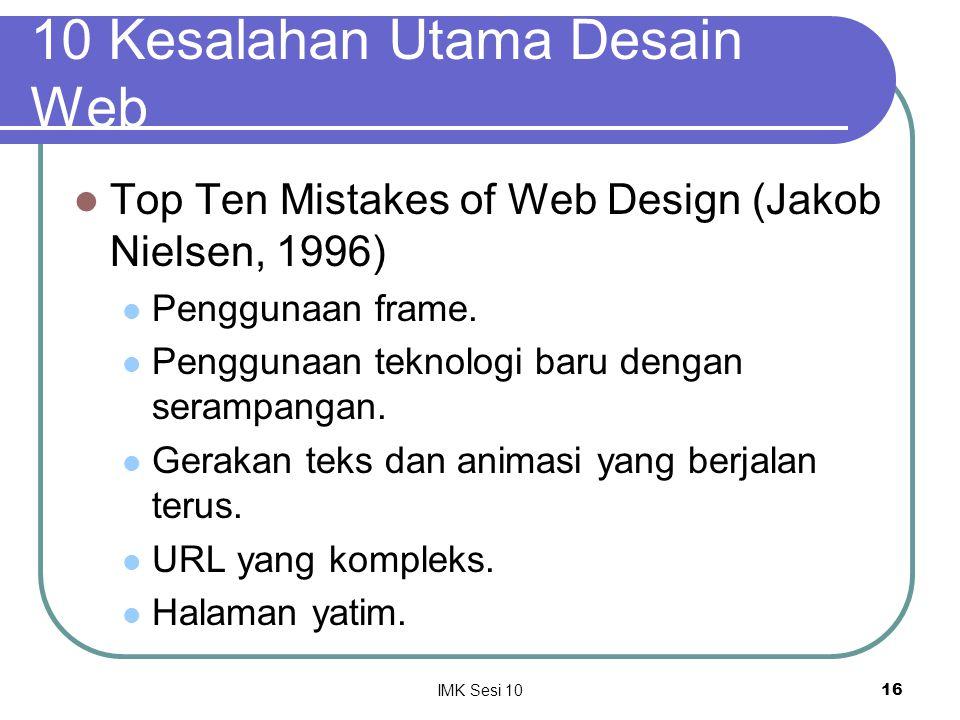 IMK Sesi 1016 10 Kesalahan Utama Desain Web Top Ten Mistakes of Web Design (Jakob Nielsen, 1996) Penggunaan frame. Penggunaan teknologi baru dengan se