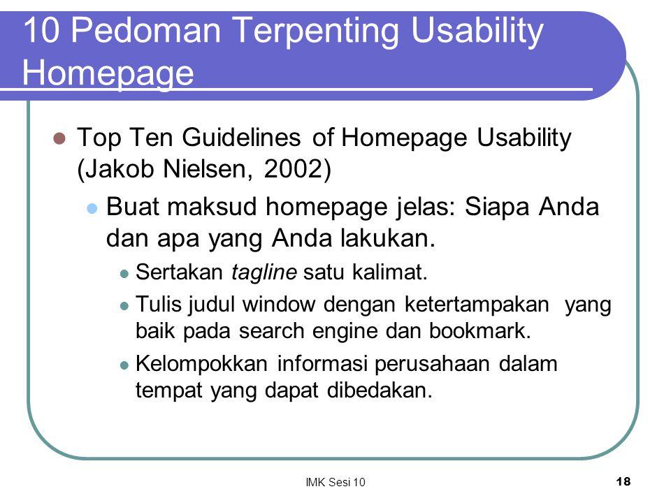 IMK Sesi 1018 10 Pedoman Terpenting Usability Homepage Top Ten Guidelines of Homepage Usability (Jakob Nielsen, 2002) Buat maksud homepage jelas: Siap