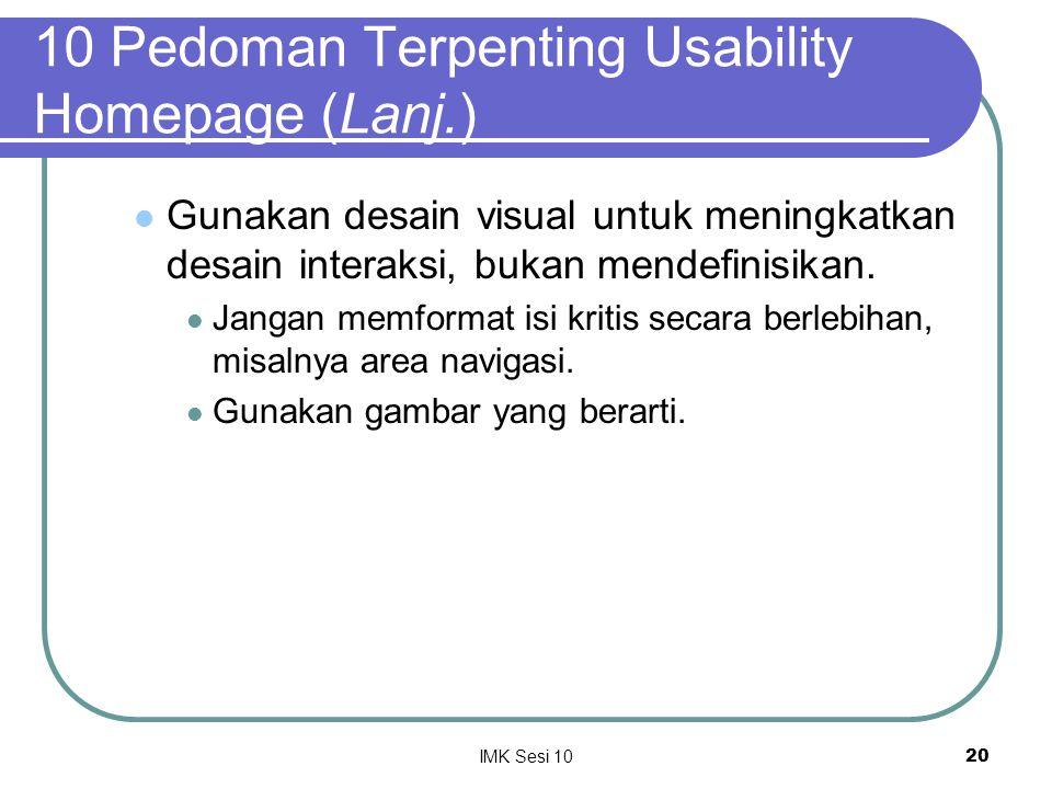 IMK Sesi 1020 10 Pedoman Terpenting Usability Homepage (Lanj.) Gunakan desain visual untuk meningkatkan desain interaksi, bukan mendefinisikan. Jangan
