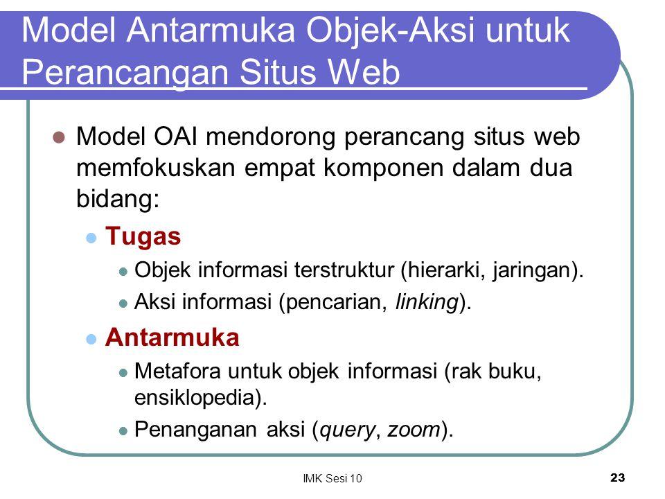 IMK Sesi 1023 Model Antarmuka Objek-Aksi untuk Perancangan Situs Web Model OAI mendorong perancang situs web memfokuskan empat komponen dalam dua bida