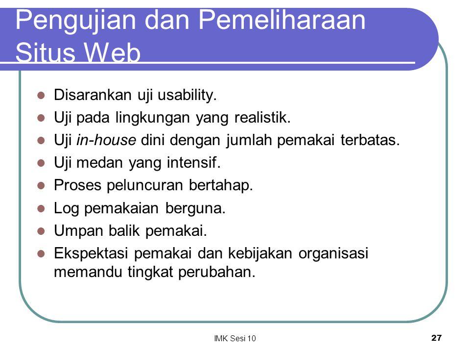 IMK Sesi 1027 Pengujian dan Pemeliharaan Situs Web Disarankan uji usability. Uji pada lingkungan yang realistik. Uji in-house dini dengan jumlah pemak
