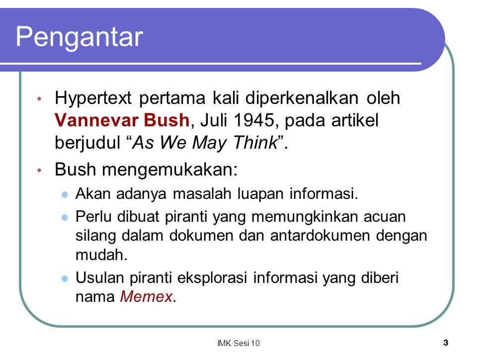 """IMK Sesi 103 Pengantar Hypertext pertama kali diperkenalkan oleh Vannevar Bush, Juli 1945, pada artikel berjudul """"As We May Think"""". Bush mengemukakan:"""