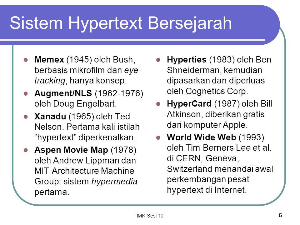 IMK Sesi 105 Sistem Hypertext Bersejarah Memex (1945) oleh Bush, berbasis mikrofilm dan eye- tracking, hanya konsep. Augment/NLS (1962-1976) oleh Doug