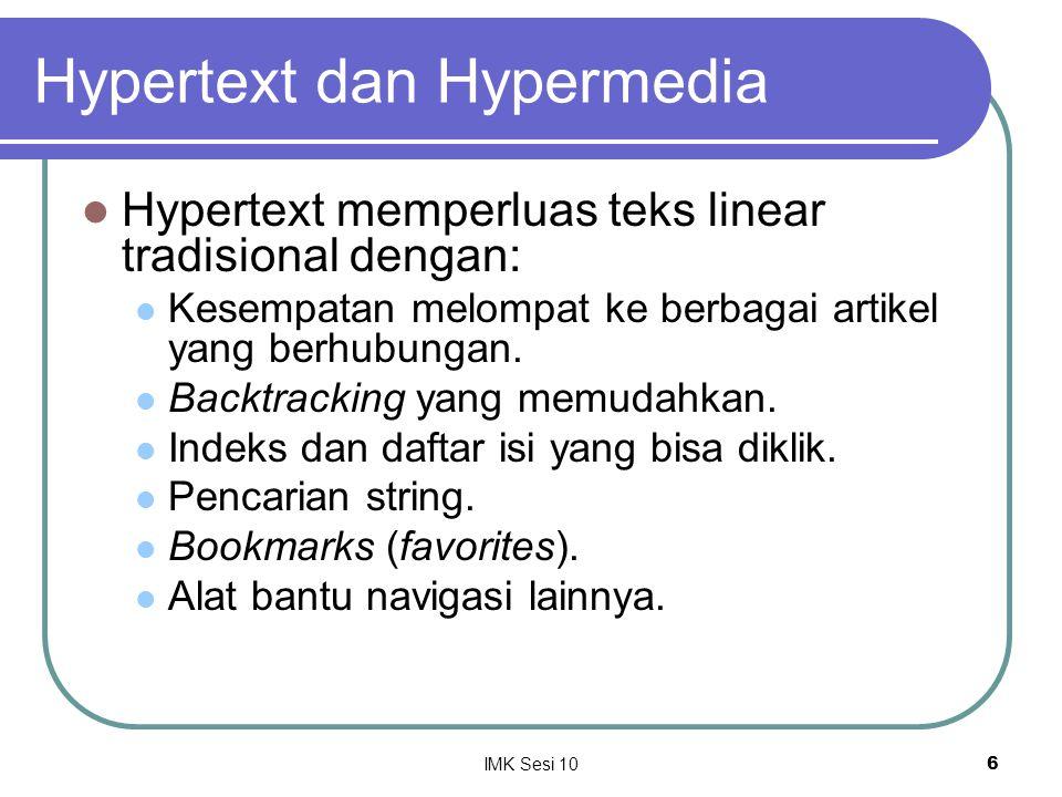 IMK Sesi 106 Hypertext dan Hypermedia Hypertext memperluas teks linear tradisional dengan: Kesempatan melompat ke berbagai artikel yang berhubungan. B