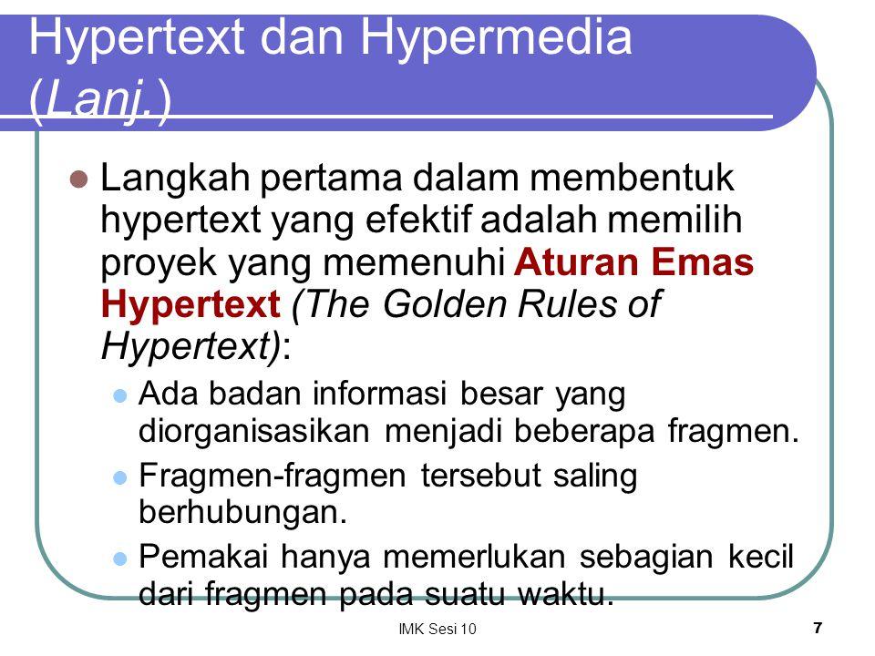IMK Sesi 107 Hypertext dan Hypermedia (Lanj.) Langkah pertama dalam membentuk hypertext yang efektif adalah memilih proyek yang memenuhi Aturan Emas H