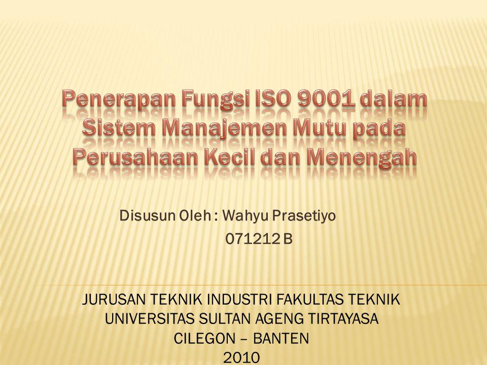 Tulisan ini memberikan konsep atau petunjuk dalam penerapan fungsi ISO 9001 sebagai sistem manajemen mutu pada perusahaan kecil dan menengah.
