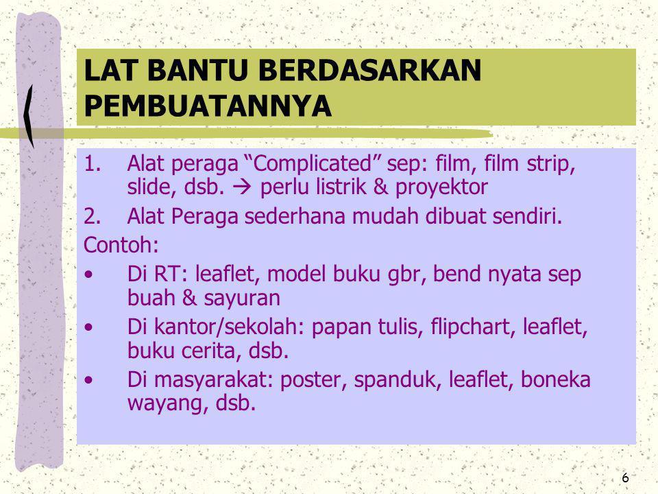 6 LAT BANTU BERDASARKAN PEMBUATANNYA 1.Alat peraga Complicated sep: film, film strip, slide, dsb.