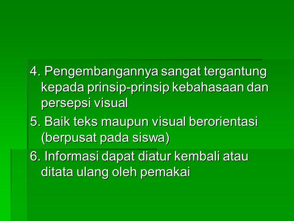 4. Pengembangannya sangat tergantung kepada prinsip-prinsip kebahasaan dan persepsi visual 5. Baik teks maupun visual berorientasi (berpusat pada sisw