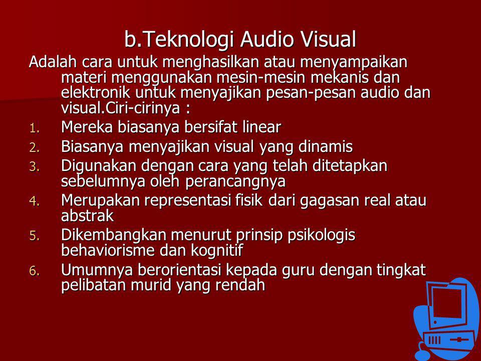 b.Teknologi Audio Visual Adalah cara untuk menghasilkan atau menyampaikan materi menggunakan mesin-mesin mekanis dan elektronik untuk menyajikan pesan