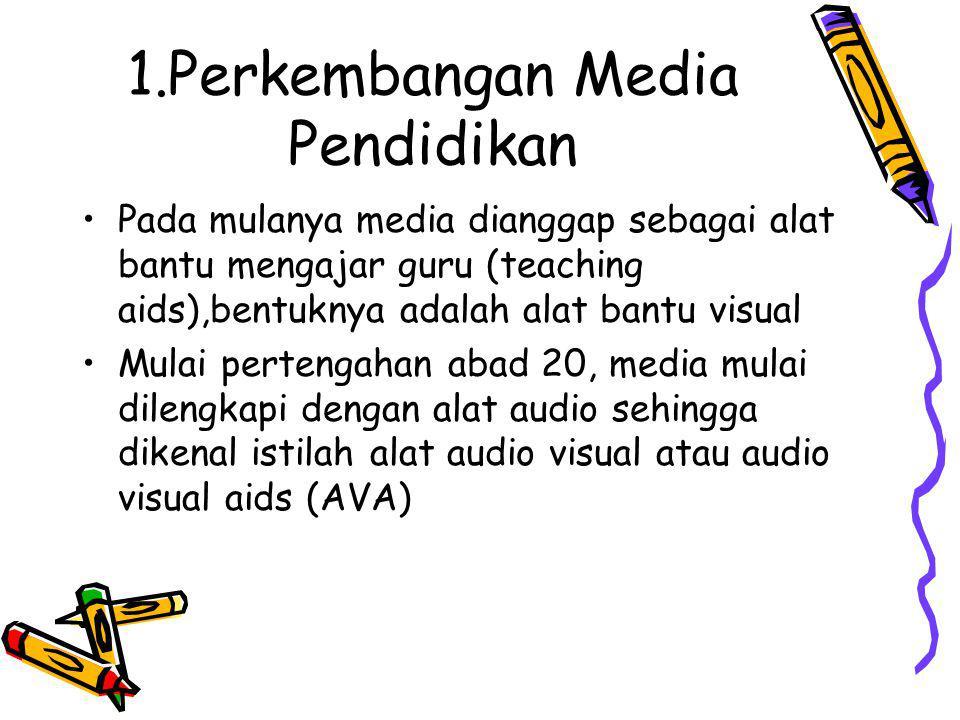 1.Perkembangan Media Pendidikan Pada mulanya media dianggap sebagai alat bantu mengajar guru (teaching aids),bentuknya adalah alat bantu visual Mulai