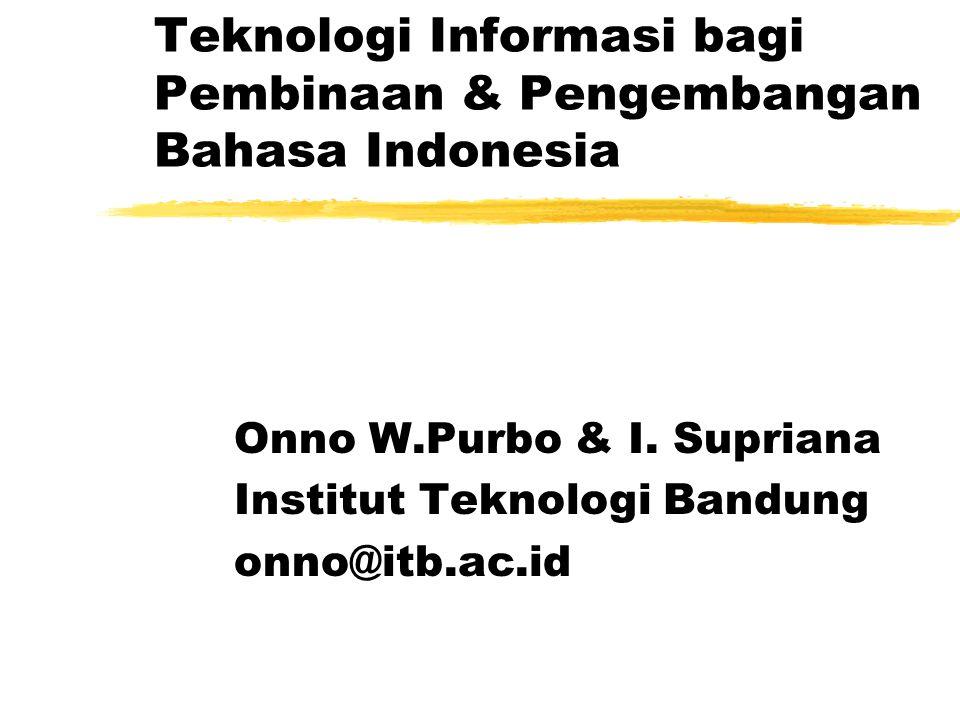 Teknologi Informasi bagi Pembinaan & Pengembangan Bahasa Indonesia Onno W.Purbo & I. Supriana Institut Teknologi Bandung onno@itb.ac.id