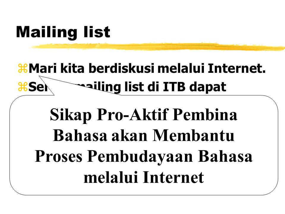 Mailing list zMari kita berdiskusi melalui Internet. zServer mailing list di ITB dapat digunakan. zAlamat kami: yitb-admin@itb.ac.id ycnrg@itb.ac.id S