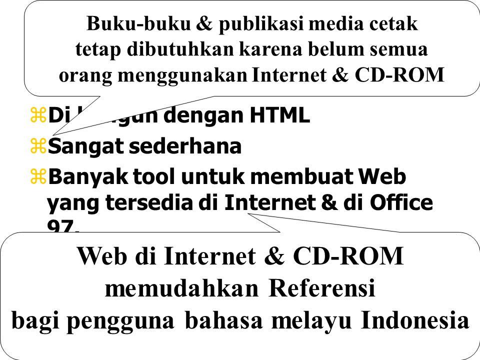 Web zDi bangun dengan HTML zSangat sederhana zBanyak tool untuk membuat Web yang tersedia di Internet & di Office 97. Web di Internet & CD-ROM memudah