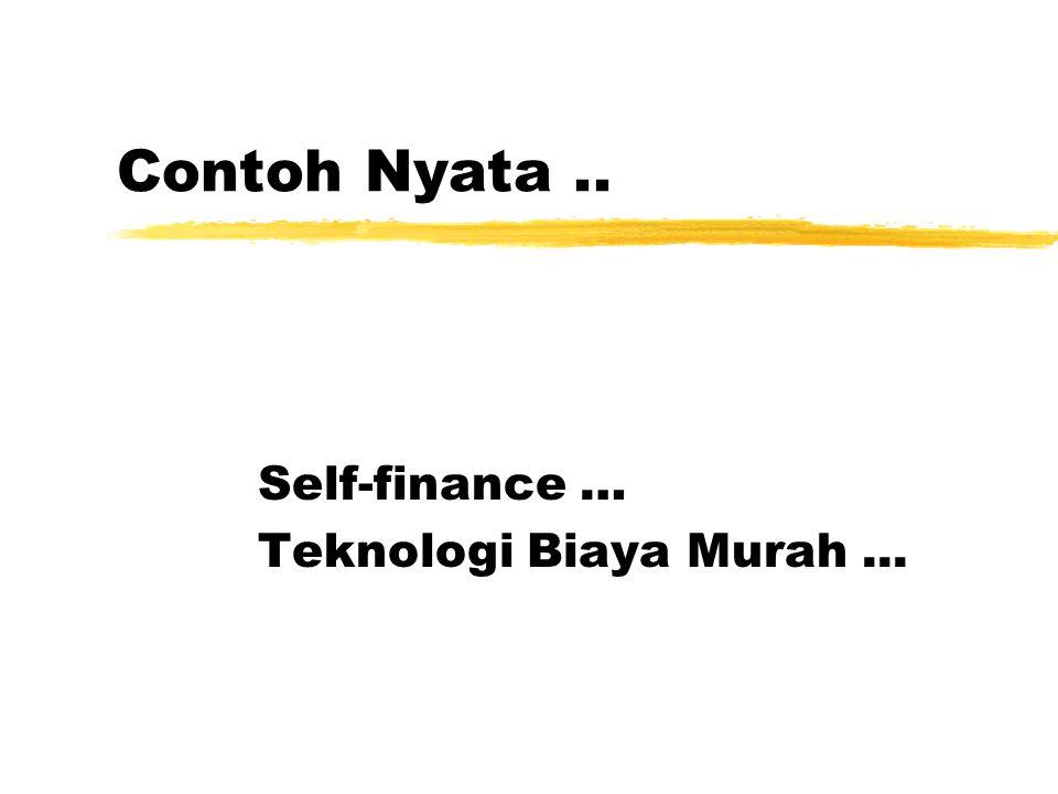 Contoh Nyata.. Self-finance … Teknologi Biaya Murah...