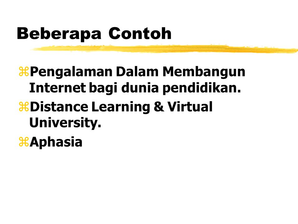 Beberapa Contoh zPengalaman Dalam Membangun Internet bagi dunia pendidikan. zDistance Learning & Virtual University. zAphasia