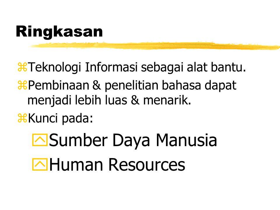 Ringkasan zTeknologi Informasi sebagai alat bantu. zPembinaan & penelitian bahasa dapat menjadi lebih luas & menarik. zKunci pada: ySumber Daya Manusi