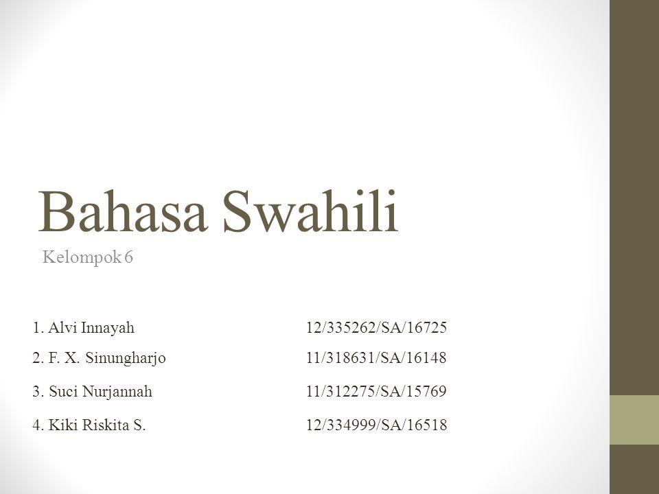 Bahasa Swahili Kelompok 6 1. Alvi Innayah12/335262/SA/16725 2.