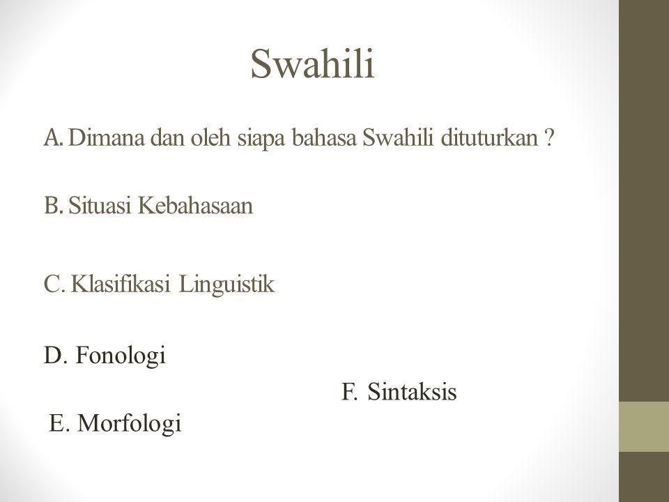 Swahili A. Dimana dan oleh siapa bahasa Swahili dituturkan .