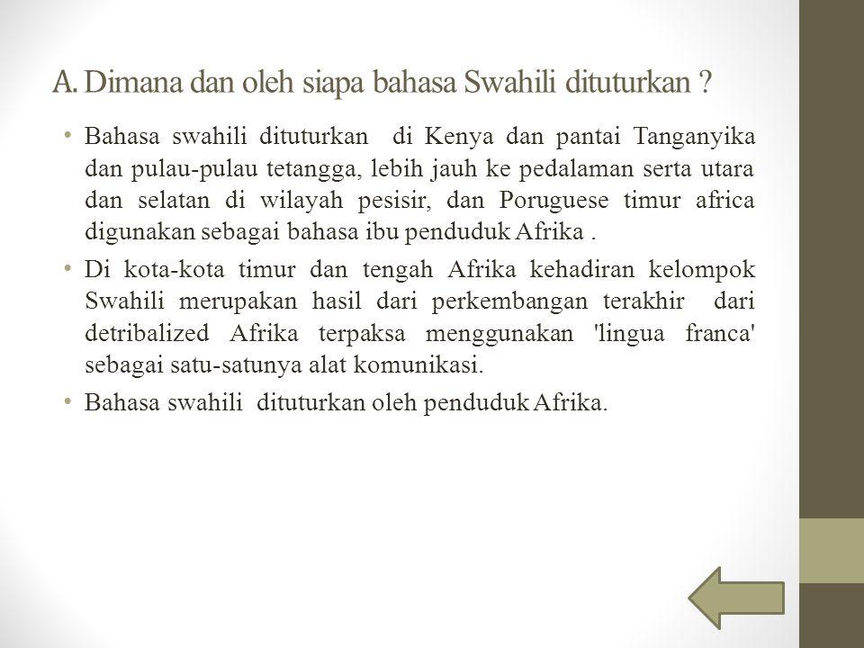 A. Dimana dan oleh siapa bahasa Swahili dituturkan .
