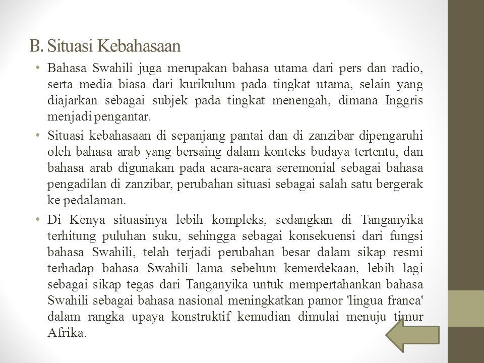 B. Situasi Kebahasaan Bahasa Swahili juga merupakan bahasa utama dari pers dan radio, serta media biasa dari kurikulum pada tingkat utama, selain yang