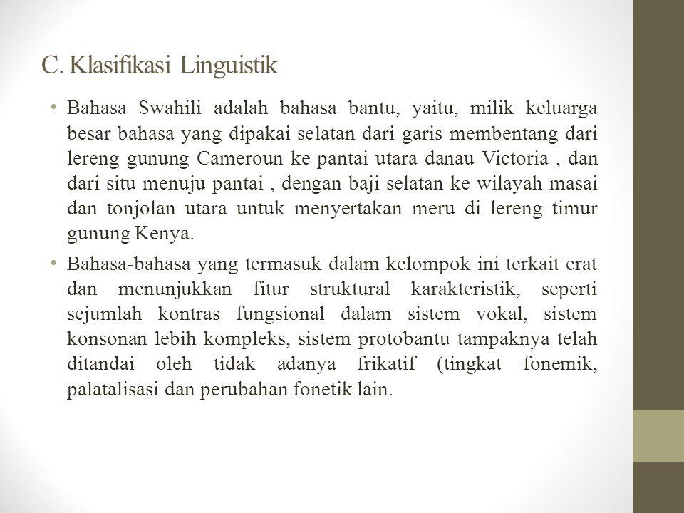 C. Klasifikasi Linguistik Bahasa Swahili adalah bahasa bantu, yaitu, milik keluarga besar bahasa yang dipakai selatan dari garis membentang dari leren