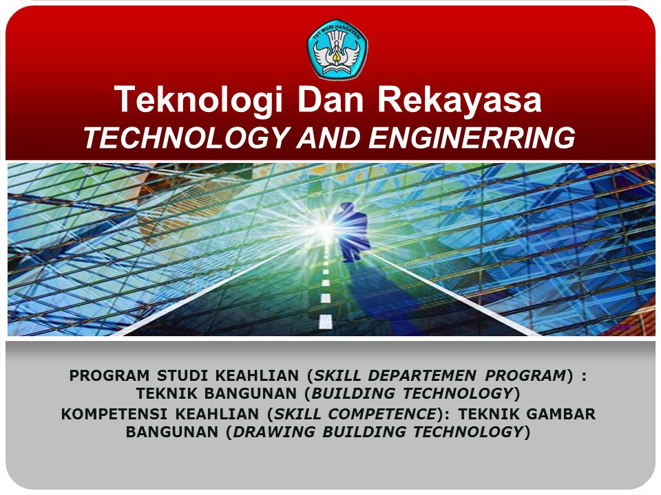 Teknologi Dan Rekayasa TECHNOLOGY AND ENGINERRING PROGRAM STUDI KEAHLIAN (SKILL DEPARTEMEN PROGRAM) : TEKNIK BANGUNAN (BUILDING TECHNOLOGY) KOMPETENSI KEAHLIAN (SKILL COMPETENCE): TEKNIK GAMBAR BANGUNAN (DRAWING BUILDING TECHNOLOGY)