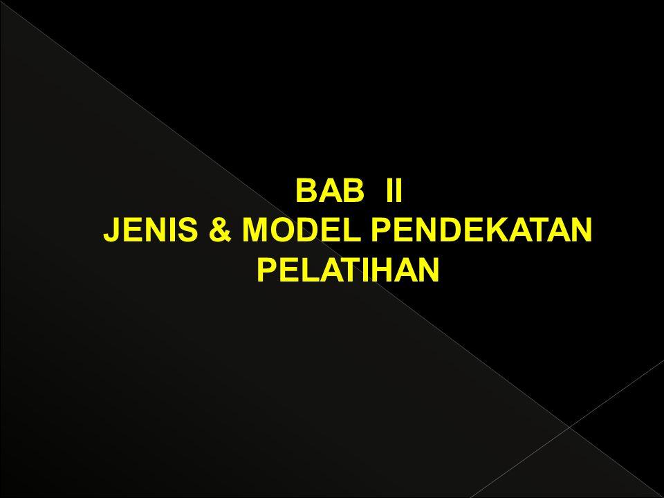 BAB II JENIS & MODEL PENDEKATAN PELATIHAN