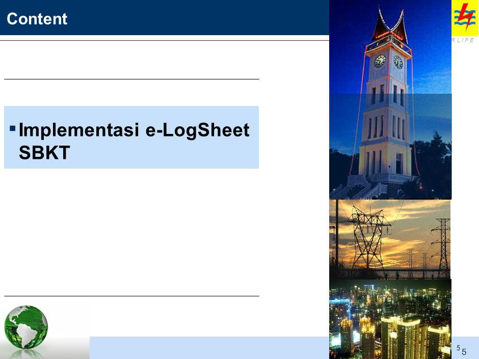 E L E C T R I C I T Y F O R A B E T T E R L I F E | 5 Content ▪ Implementasi e-LogSheet SBKT 5
