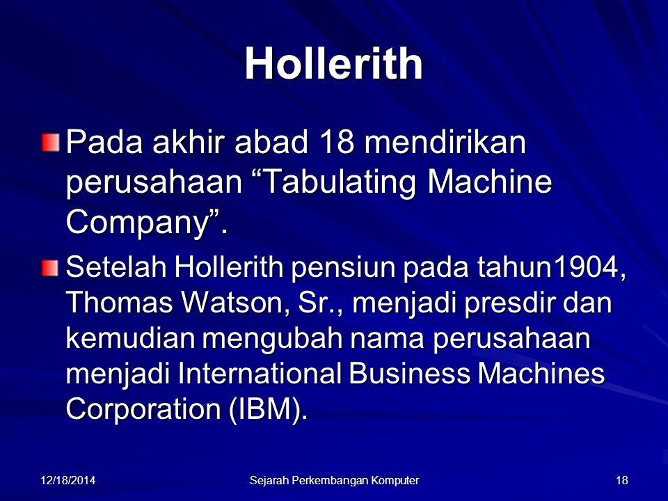 """12/18/2014 Sejarah Perkembangan Komputer 18 Pada akhir abad 18 mendirikan perusahaan """"Tabulating Machine Company"""". Setelah Hollerith pensiun pada tahu"""