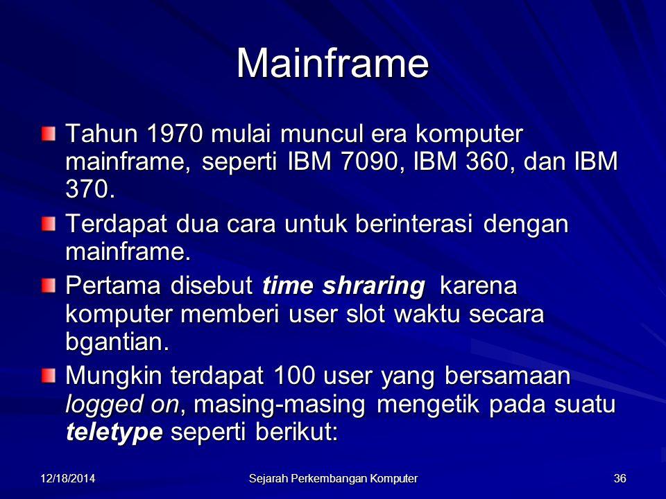 12/18/2014 Sejarah Perkembangan Komputer 36 Mainframe Tahun 1970 mulai muncul era komputer mainframe, seperti IBM 7090, IBM 360, dan IBM 370. Terdapat