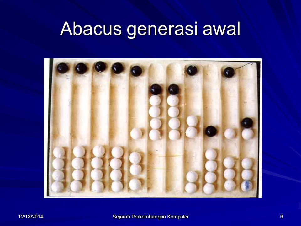 12/18/2014 Sejarah Perkembangan Komputer 6 Abacus generasi awal