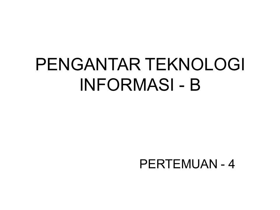 PENGANTAR TEKNOLOGI INFORMASI - B PERTEMUAN - 4
