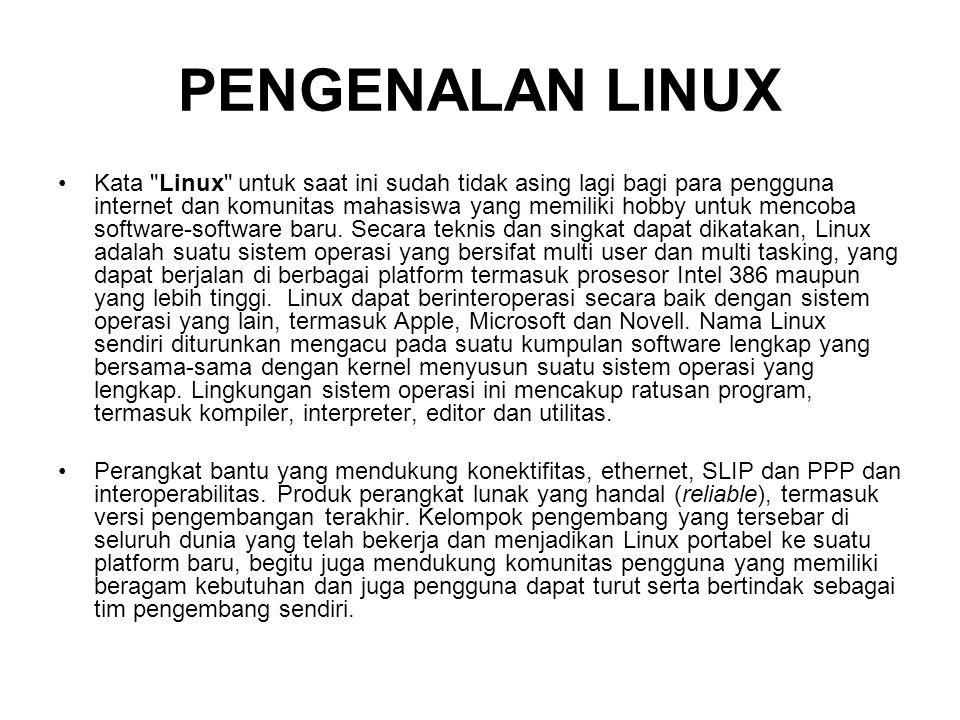 PENGENALAN LINUX Kata Linux untuk saat ini sudah tidak asing lagi bagi para pengguna internet dan komunitas mahasiswa yang memiliki hobby untuk mencoba software-software baru.