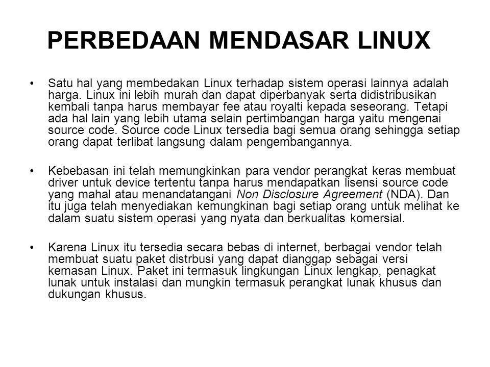 PERBEDAAN MENDASAR LINUX Satu hal yang membedakan Linux terhadap sistem operasi lainnya adalah harga. Linux ini lebih murah dan dapat diperbanyak sert