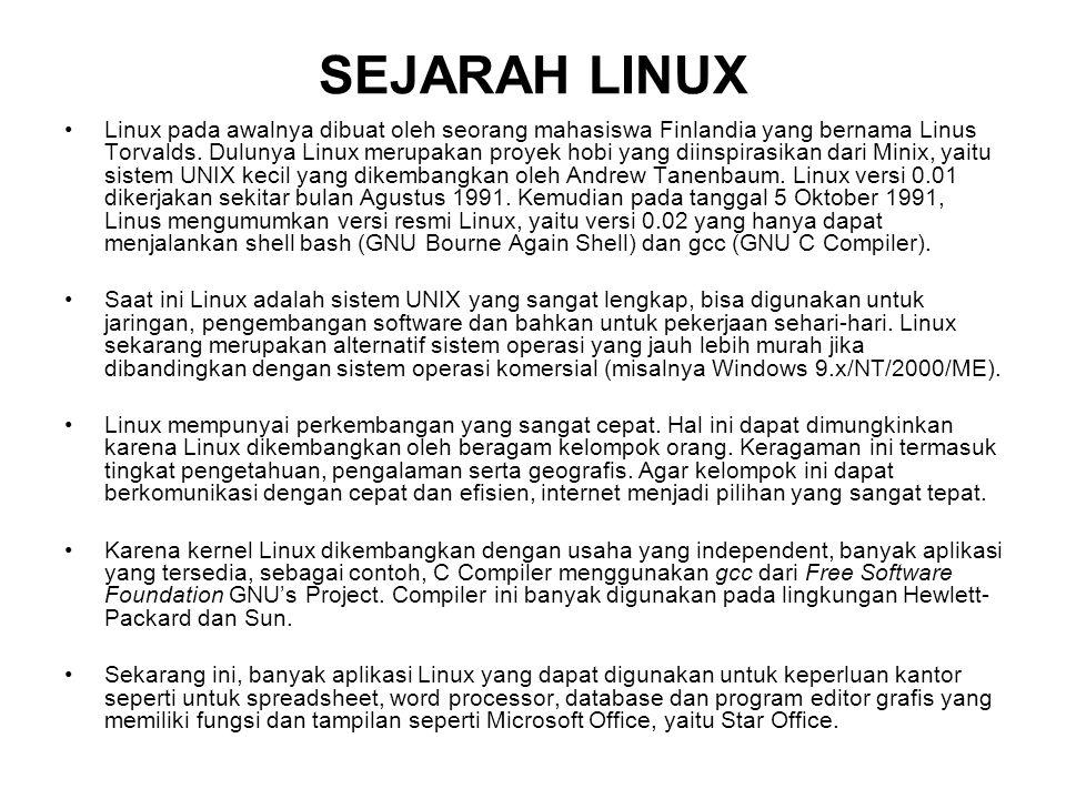 SEJARAH LINUX Linux pada awalnya dibuat oleh seorang mahasiswa Finlandia yang bernama Linus Torvalds. Dulunya Linux merupakan proyek hobi yang diinspi