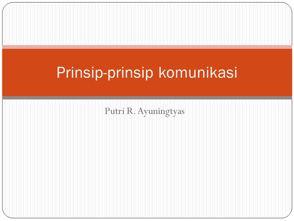 Putri R. Ayuningtyas Prinsip-prinsip komunikasi