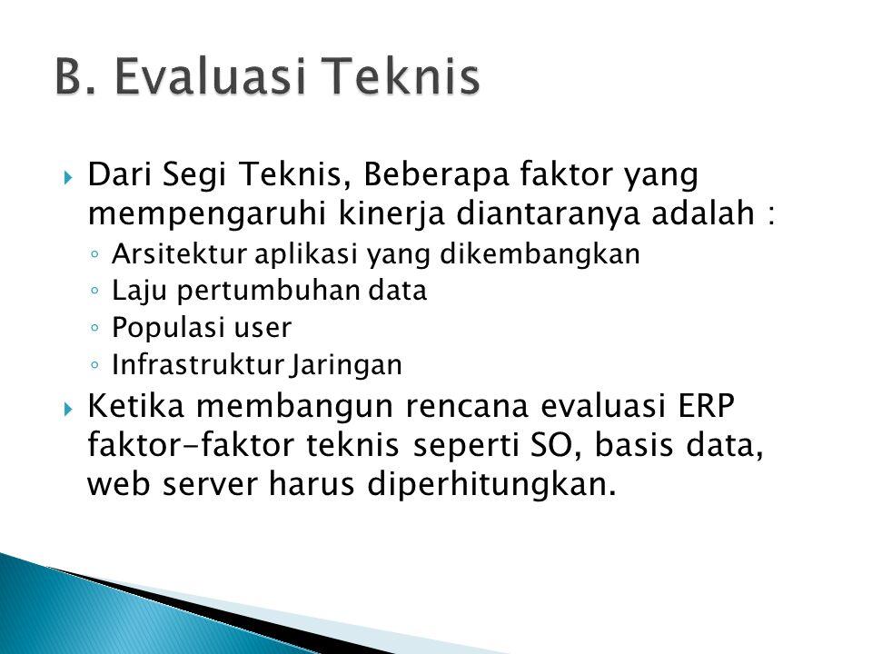  Dari Segi Teknis, Beberapa faktor yang mempengaruhi kinerja diantaranya adalah : ◦ Arsitektur aplikasi yang dikembangkan ◦ Laju pertumbuhan data ◦ Populasi user ◦ Infrastruktur Jaringan  Ketika membangun rencana evaluasi ERP faktor-faktor teknis seperti SO, basis data, web server harus diperhitungkan.
