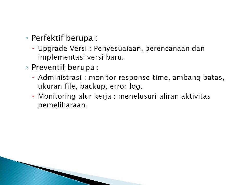 ◦ Perfektif berupa :  Upgrade Versi : Penyesuaiaan, perencanaan dan implementasi versi baru.