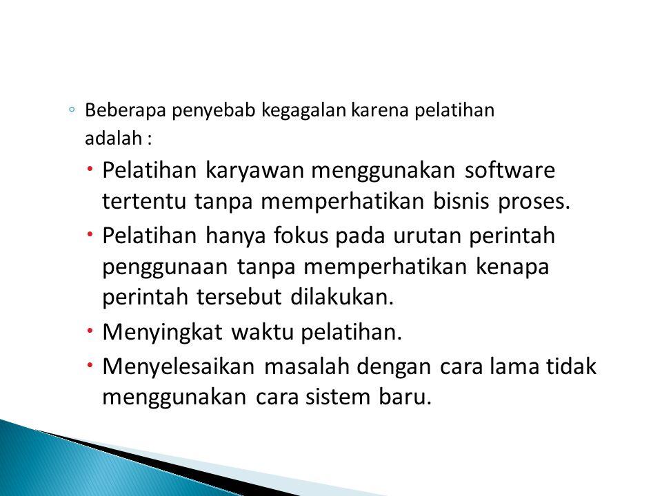◦ Beberapa penyebab kegagalan karena pelatihan adalah :  Pelatihan karyawan menggunakan software tertentu tanpa memperhatikan bisnis proses.
