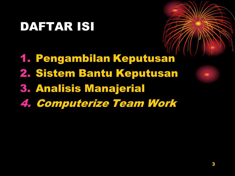 3 DAFTAR ISI 1.Pengambilan Keputusan 2.Sistem Bantu Keputusan 3.Analisis Manajerial 4.Computerize Team Work