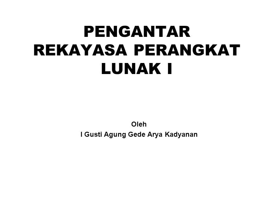 PENGANTAR REKAYASA PERANGKAT LUNAK I Oleh I Gusti Agung Gede Arya Kadyanan