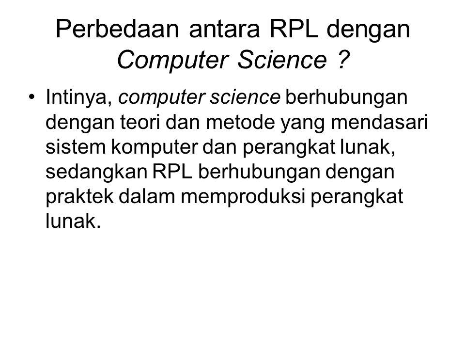 Perbedaan antara RPL dengan Computer Science ? Intinya, computer science berhubungan dengan teori dan metode yang mendasari sistem komputer dan perang
