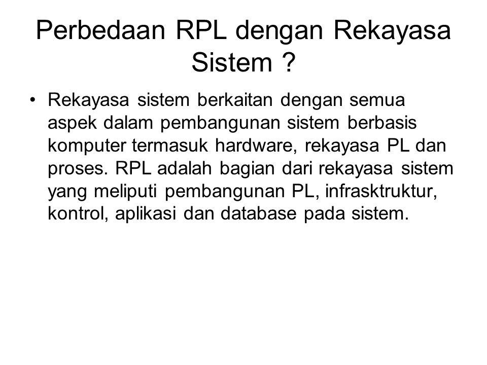 Perbedaan RPL dengan Rekayasa Sistem ? Rekayasa sistem berkaitan dengan semua aspek dalam pembangunan sistem berbasis komputer termasuk hardware, reka