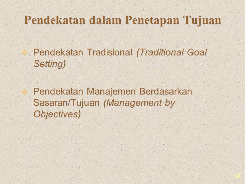 1-9 Pendekatan dalam Penetapan Tujuan v Pendekatan Tradisional (Traditional Goal Setting) v Pendekatan Manajemen Berdasarkan Sasaran/Tujuan (Management by Objectives)