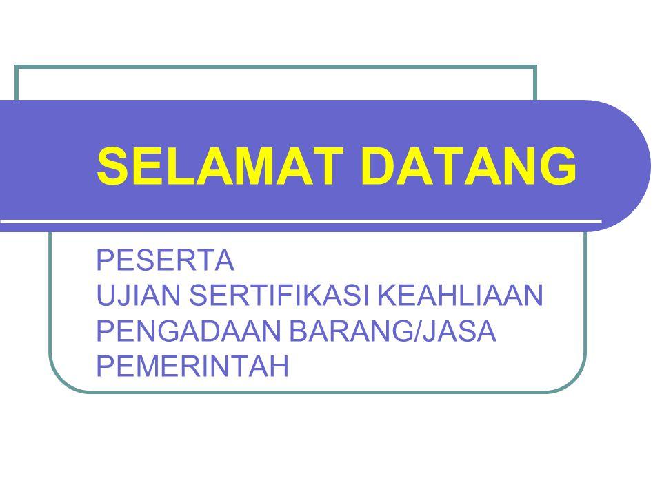 SELAMAT DATANG PESERTA UJIAN SERTIFIKASI KEAHLIAAN PENGADAAN BARANG/JASA PEMERINTAH