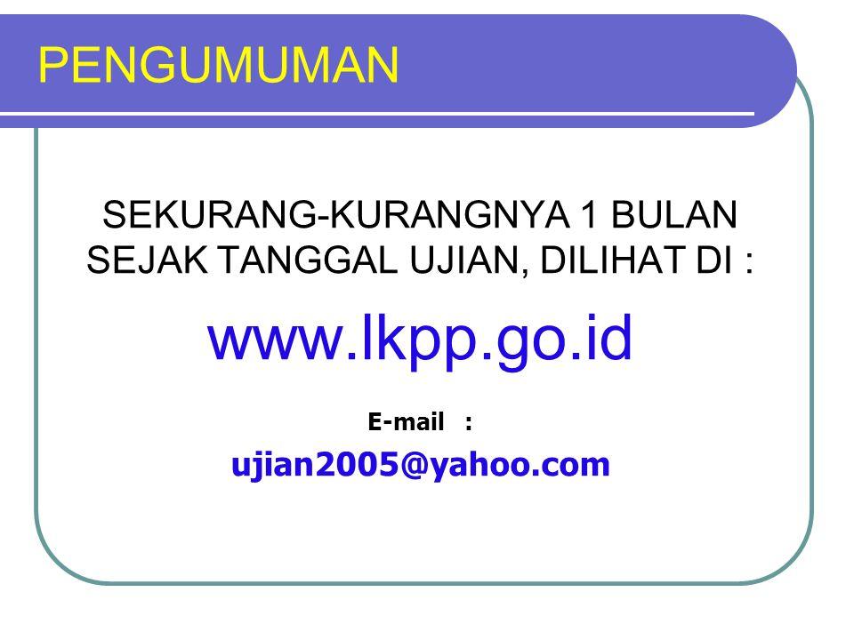 PENGUMUMAN SEKURANG-KURANGNYA 1 BULAN SEJAK TANGGAL UJIAN, DILIHAT DI : www.lkpp.go.id E-mail : ujian2005@yahoo.com