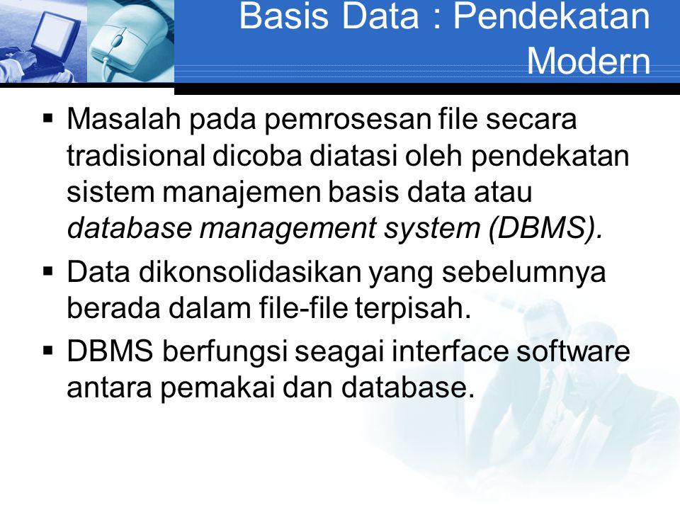 Basis Data : Pendekatan Modern  Masalah pada pemrosesan file secara tradisional dicoba diatasi oleh pendekatan sistem manajemen basis data atau datab