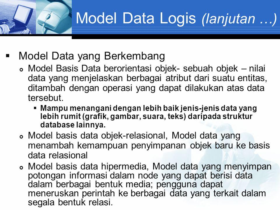 Model Data Logis (lanjutan …)  Model Data yang Berkembang  Model Basis Data berorientasi objek- sebuah objek – nilai data yang menjelaskan berbagai