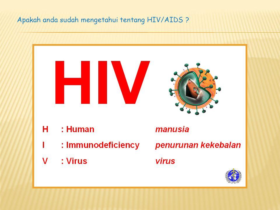Apakah anda sudah mengetahui tentang HIV/AIDS ?